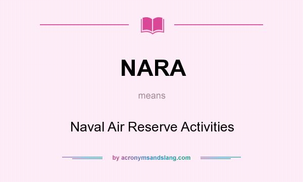 What does NARA mean? It stands for Naval Air Reserve Activities