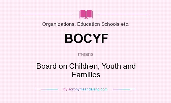 What does BOCYF mean? It stands for Board on Children, Youth and Families
