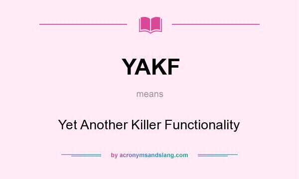 What does YAKF mean? It stands for Yet Another Killer Functionality