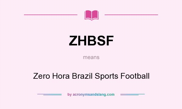 What does ZHBSF mean? It stands for Zero Hora Brazil Sports Football