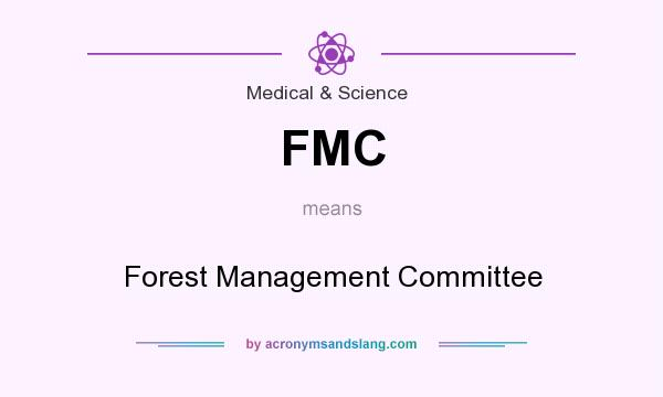 What does FMC mean? It stands for Forest Management Committee