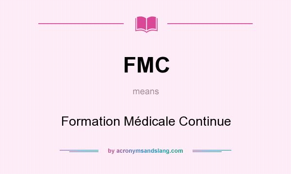 What does FMC mean? It stands for Formation Médicale Continue