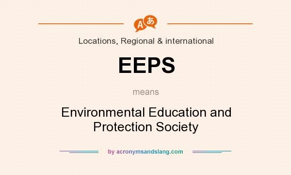 What does EEPS mean? It stands for Environmental Education and Protection Society
