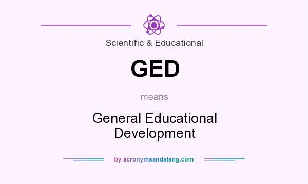 What does GED mean? It stands for General Educational Development
