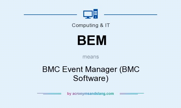 What does BEM mean? It stands for BMC Event Manager (BMC Software)