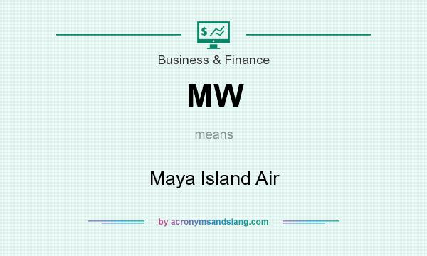 What does MW mean? It stands for Maya Island Air