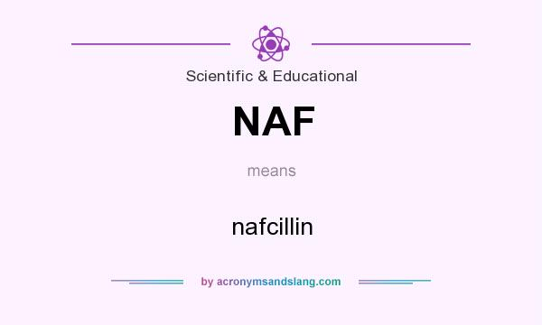 What does NAF mean? It stands for nafcillin
