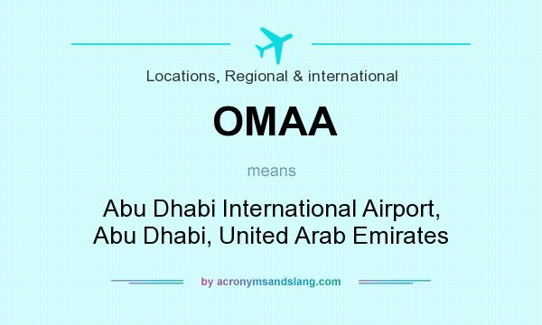 What does OMAA mean? It stands for Abu Dhabi International Airport, Abu Dhabi, United Arab Emirates