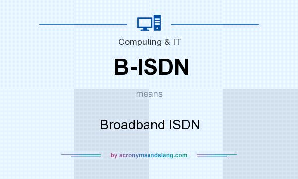 What does B-ISDN mean? It stands for Broadband ISDN