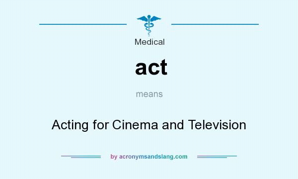 What does act mean? It stands for Acting for Cinema and Television