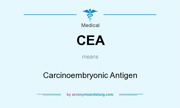 What does CEA mean? It stands for Carcinoembryonic Antigen