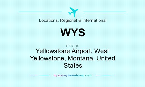 What does WYS mean? It stands for Yellowstone Airport, West Yellowstone, Montana, United States