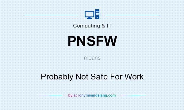 What does PNSFW mean? It stands for Probably Not Safe For Work