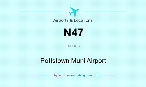 What does N47 mean? It stands for Pottstown Muni Airport