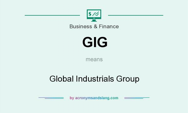 What does GIG mean? It stands for Global Industrials Group
