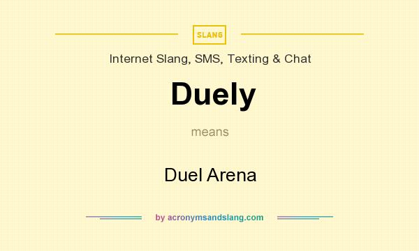 What does Duely mean? It stands for Duel Arena