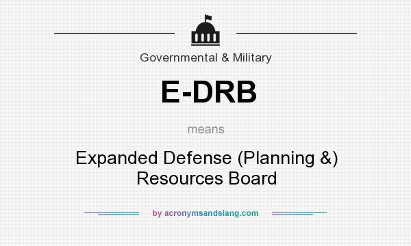 What does E-DRB mean? It stands for Expanded Defense (Planning &) Resources Board