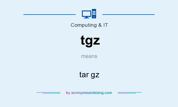 What does tgz mean? It stands for tar gz