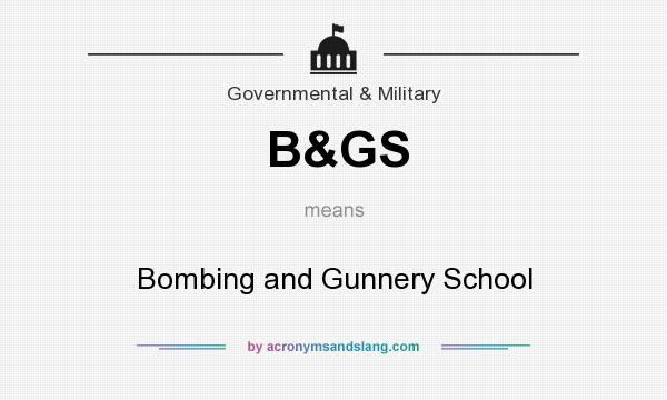 What does B&GS mean? It stands for Bombing and Gunnery School