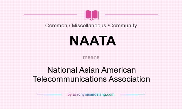 What does NAATA mean? It stands for National Asian American Telecommunications Association