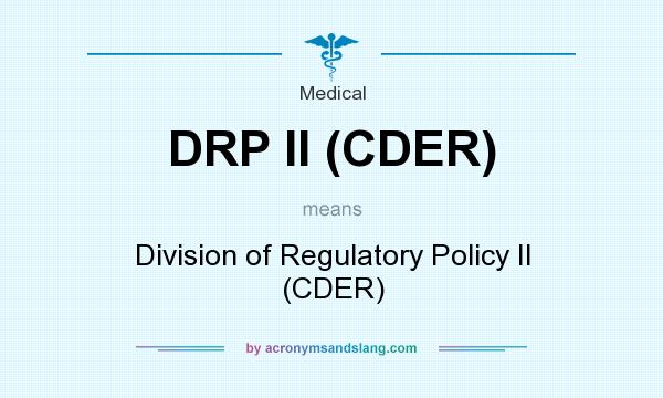 What does DRP II (CDER) mean? It stands for Division of Regulatory Policy II (CDER)