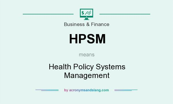 What does HPSM mean? It stands for Health Policy Systems Management