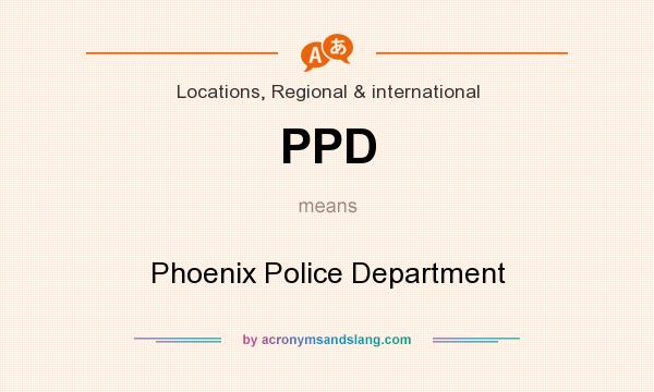 What does PPD mean? It stands for Phoenix Police Department