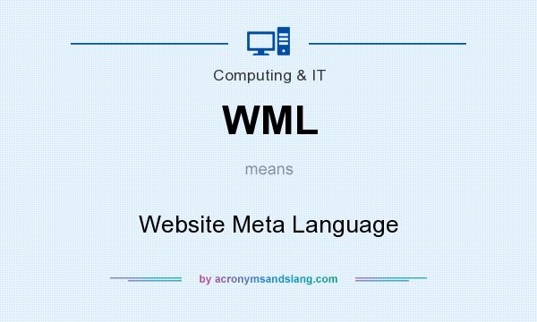 What does WML mean? It stands for Website Meta Language
