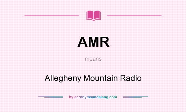 What does AMR mean? It stands for Allegheny Mountain Radio