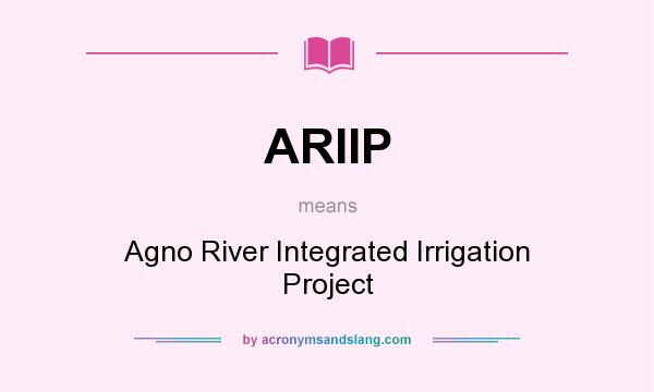 What does ARIIP mean? It stands for Agno River Integrated Irrigation Project