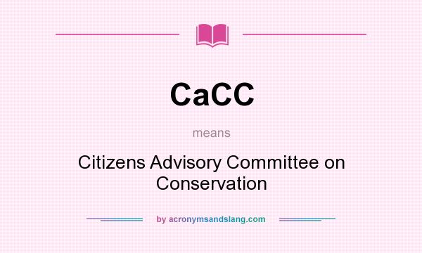 What does CaCC mean? It stands for Citizens Advisory Committee on Conservation