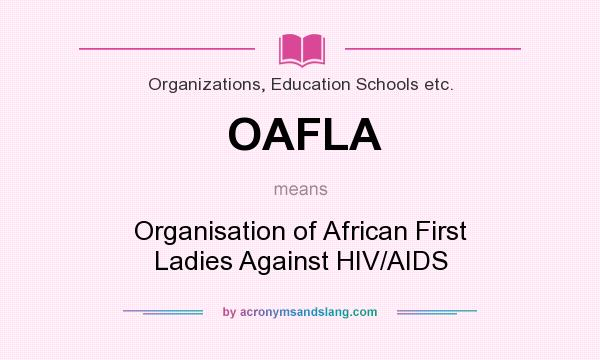 What does OAFLA mean? It stands for Organisation of African First Ladies Against HIV/AIDS