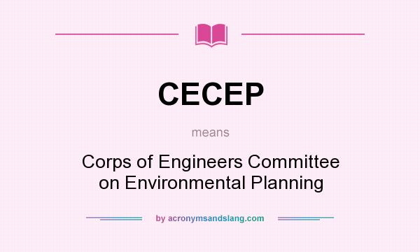 What does CECEP mean? It stands for Corps of Engineers Committee on Environmental Planning