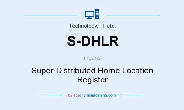 What does S-DHLR mean? It stands for Super-Distributed Home Location Register