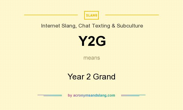 What does Y2G mean? It stands for Year 2 Grand