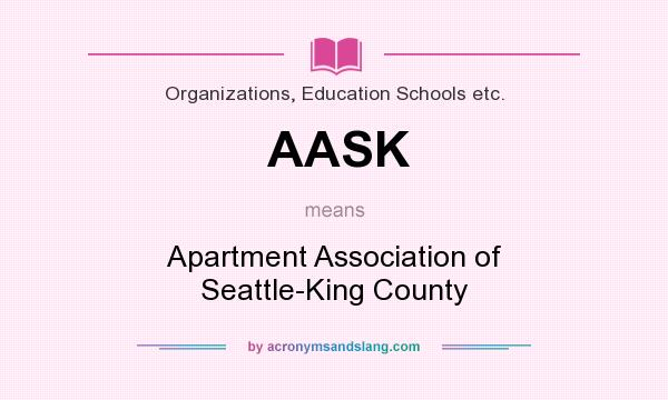 What does AASK mean? It stands for Apartment Association of Seattle-King County