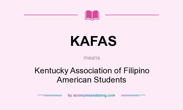 What does KAFAS mean? It stands for Kentucky Association of Filipino American Students